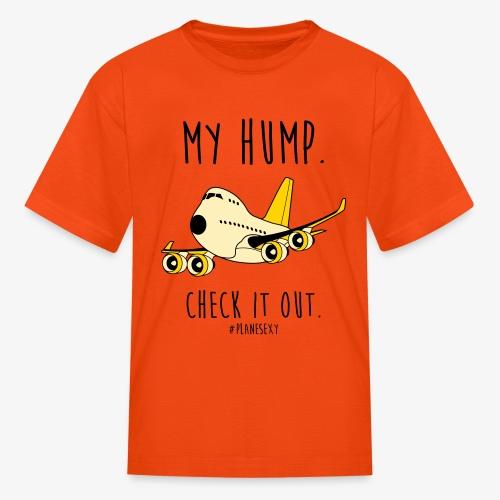 My Hump, Check it out! (Black Writing) - Kids' T-Shirt
