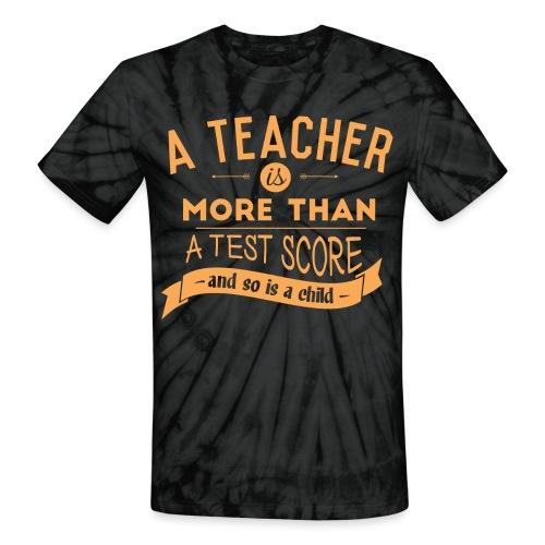 More Than a Test Score Women's T-Shirts - Unisex Tie Dye T-Shirt