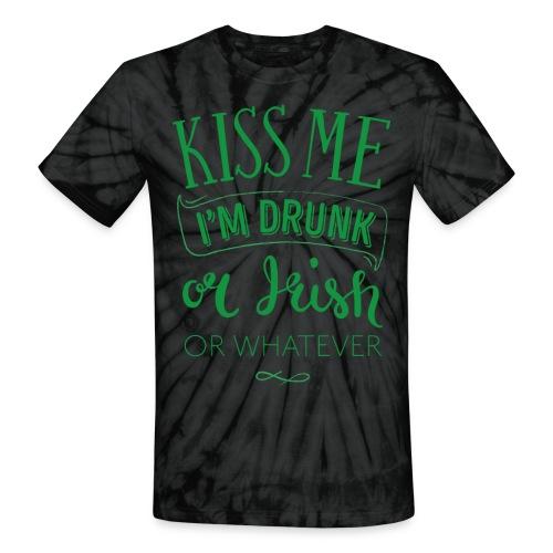 Kiss Me. I'm Drunk. Or Irish. Or Whatever - Unisex Tie Dye T-Shirt