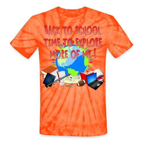 BACK TO SCHOOL, TIME TO EXPLORE MORE OF ME ! - Unisex Tie Dye T-Shirt