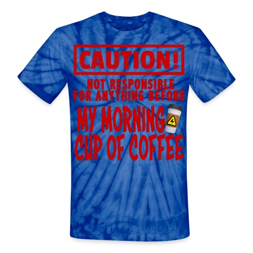 Not responsible for anything before my COFFEE - Unisex Tie Dye T-Shirt