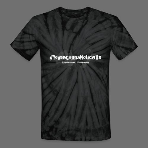 #youreGonnaNoticeUs - Unisex Tie Dye T-Shirt