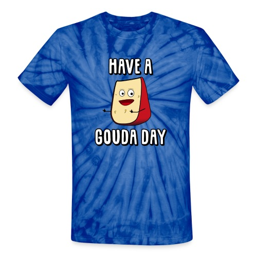 Have A Gouda Day - Unisex Tie Dye T-Shirt
