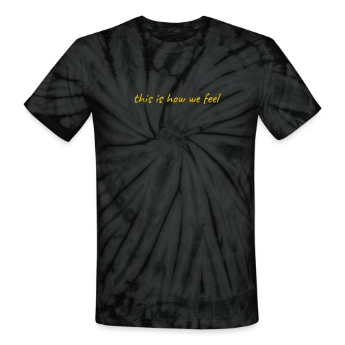 this is how we feel yellow - Unisex Tie Dye T-Shirt