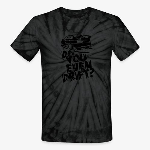 Do you even drift - Unisex Tie Dye T-Shirt