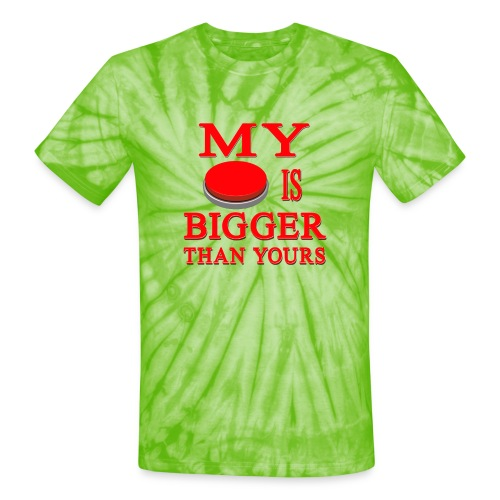 My Button Is Bigger Than Yours - Unisex Tie Dye T-Shirt
