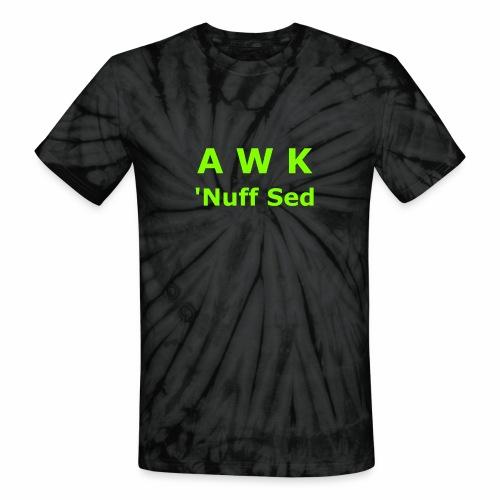 Awk. 'Nuff Sed - Unisex Tie Dye T-Shirt