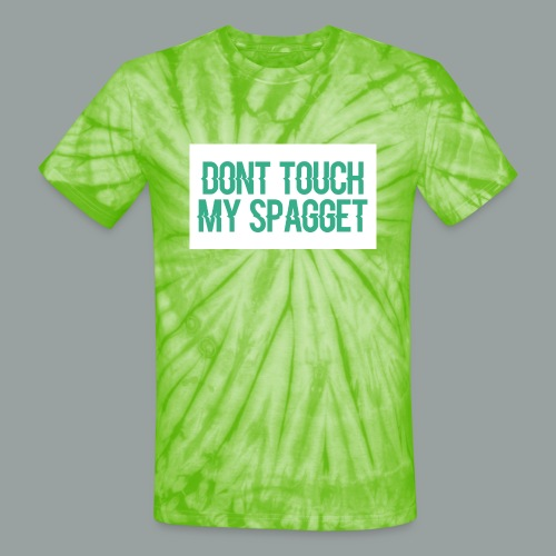 Dont you touch my spaggheti - Unisex Tie Dye T-Shirt