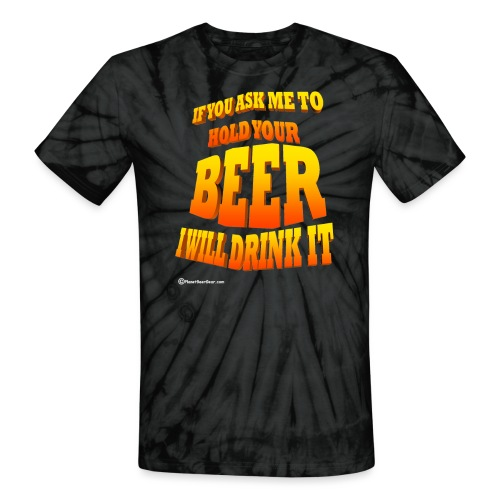 If You Ask Me To Hold Your Beer - Unisex Tie Dye T-Shirt