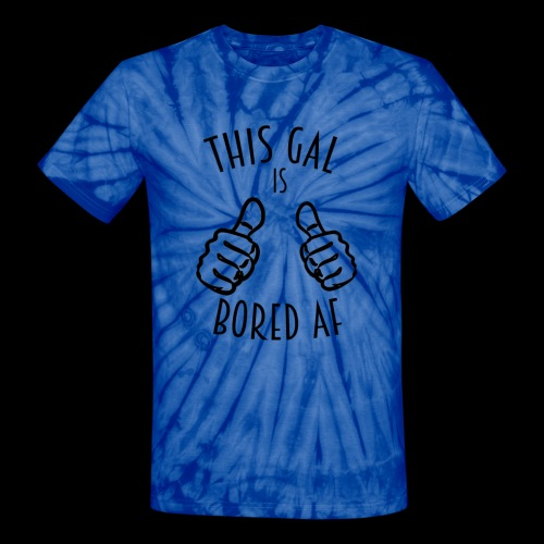 This Gal Is Bored As F*#k - Unisex Tie Dye T-Shirt