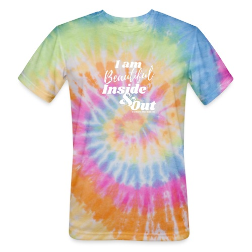 I am Beautiful - Inside and Out   White Type - Unisex Tie Dye T-Shirt