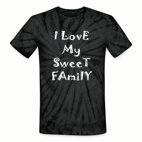 I love my sweet family - Unisex Tie Dye T-Shirt