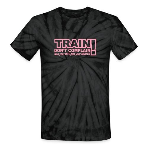 Train, Don't Complain - Dog - Unisex Tie Dye T-Shirt
