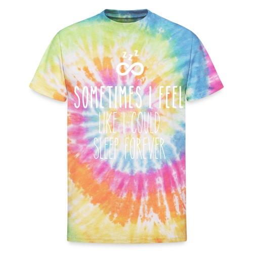 Sometimes I feel like I could sleep forever - Unisex Tie Dye T-Shirt