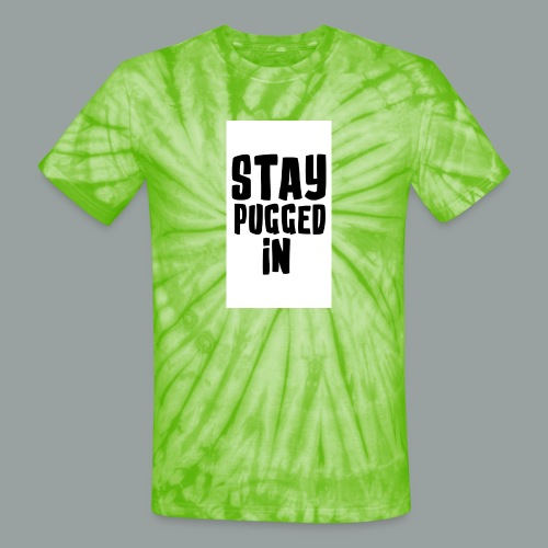 Stay Pugged In Clothing - Unisex Tie Dye T-Shirt