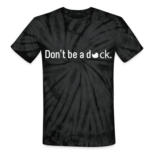 Don't Be a Duck - Unisex Tie Dye T-Shirt