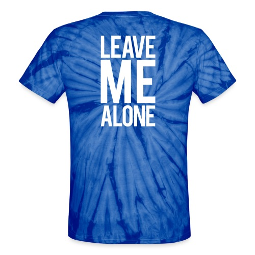 Leave Me Alone - Unisex Tie Dye T-Shirt
