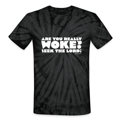 Are You Really Woke? Seek the Lord - Unisex Tie Dye T-Shirt