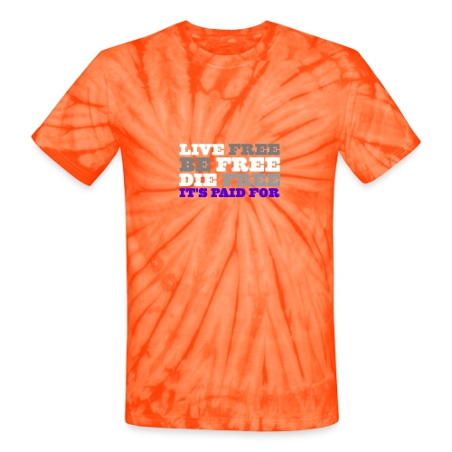 LiveFree BeFree DieFree   It's Paid For - Unisex Tie Dye T-Shirt