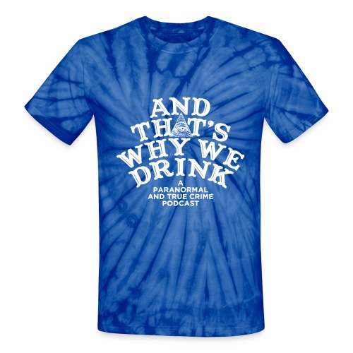 And That's Why We Drink OG Logo - Unisex Tie Dye T-Shirt