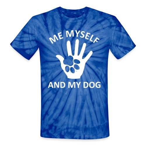 Me Myself And My Dog - Unisex Tie Dye T-Shirt