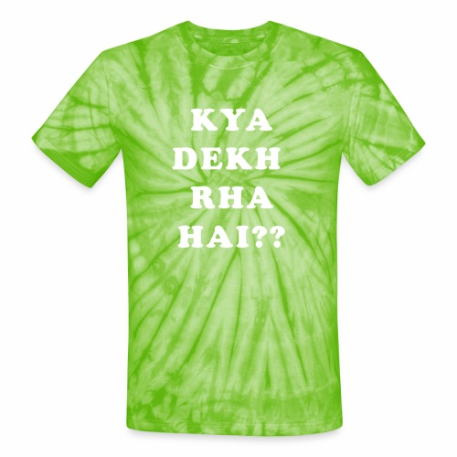 Kya Dekh Raha Hai - Unisex Tie Dye T-Shirt
