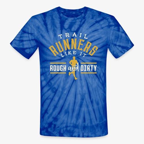 Trail Runners Like It Rough & Dirty - Unisex Tie Dye T-Shirt