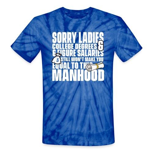 Sorry Ladies College Degrees & 6 Figure Salaries - Unisex Tie Dye T-Shirt