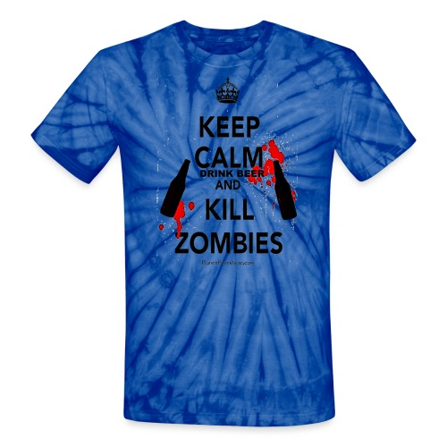 Keep Calm Drink Beer And Kill Zombies - Unisex Tie Dye T-Shirt