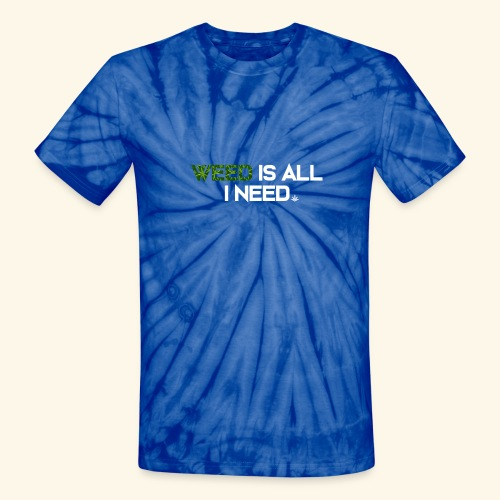 WEED IS ALL I NEED - T-SHIRT - HOODIE - CANNABIS - Unisex Tie Dye T-Shirt