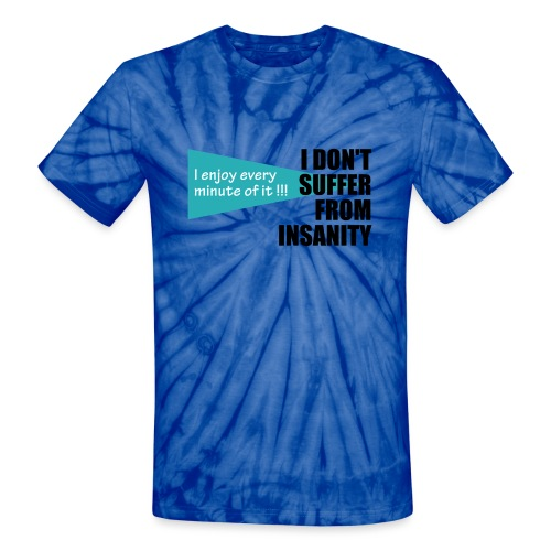I Don't Suffer From Insanity, I enjoy every minute - Unisex Tie Dye T-Shirt