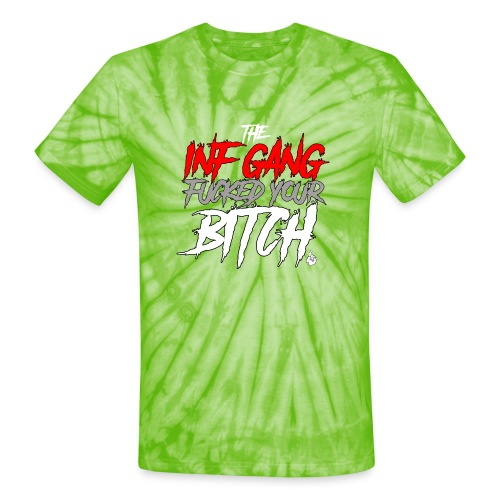 Inf Gang Fucked Your Bitch - Unisex Tie Dye T-Shirt