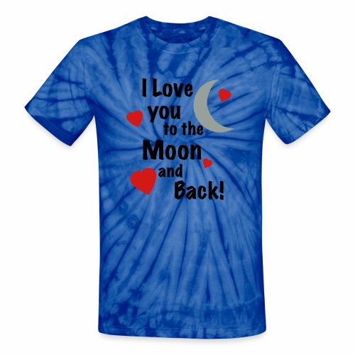 I Love You to the Moon and Back - Unisex Tie Dye T-Shirt