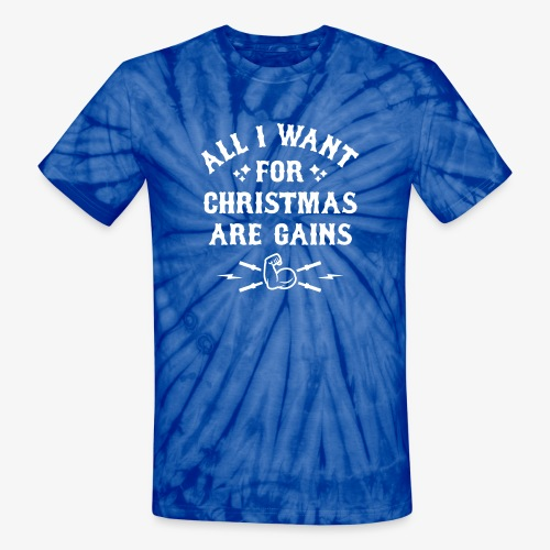 All I Want For Christmas Are Gains - Unisex Tie Dye T-Shirt