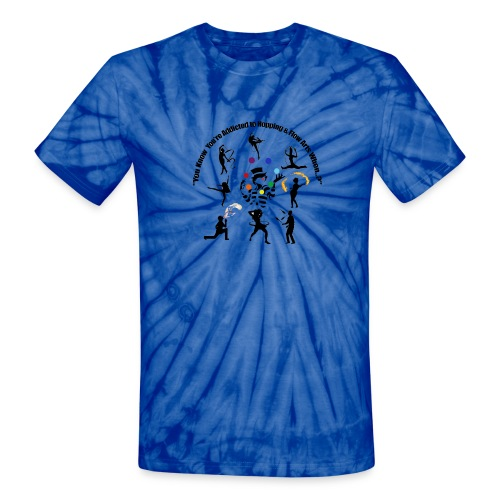 You Know You're Addicted to Hooping & Flow Arts - Unisex Tie Dye T-Shirt