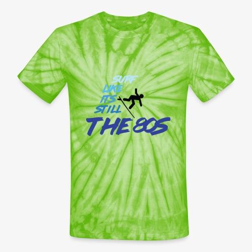 Still the 80s - Unisex Tie Dye T-Shirt
