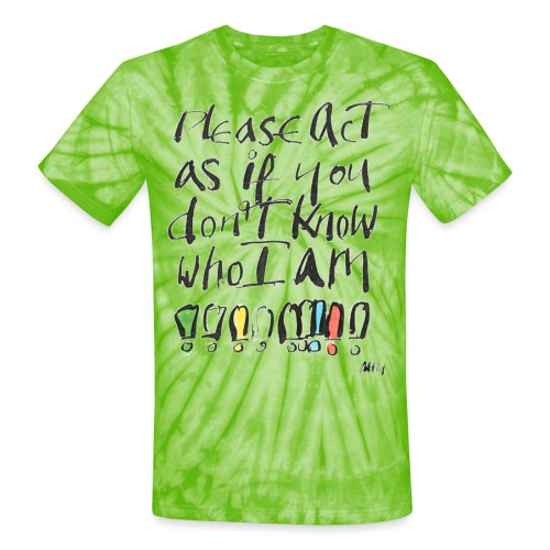 Please Act as if you don't know who I am - Unisex Tie Dye T-Shirt