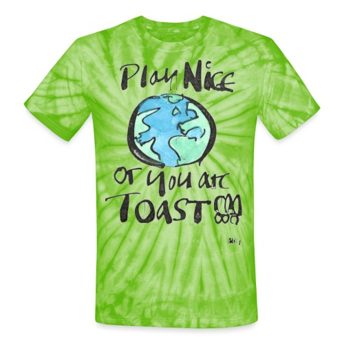 Play Nice or you are toast - Unisex Tie Dye T-Shirt