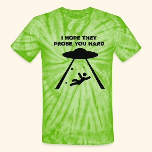 i hope they probe you - Unisex Tie Dye T-Shirt