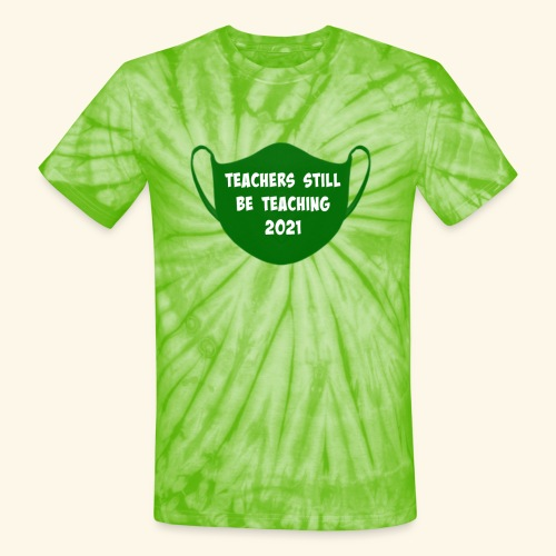 Teachers Still Be Teaching 2021 | Covid Mask - Unisex Tie Dye T-Shirt