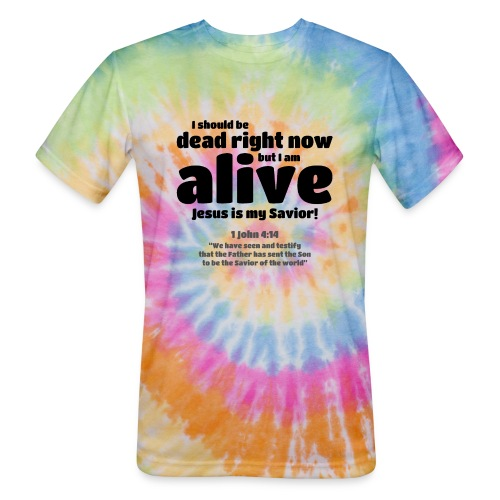 I Should be dead right now, but I am alive. - Unisex Tie Dye T-Shirt