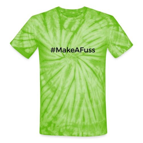 Make a Fuss hashtag - Unisex Tie Dye T-Shirt