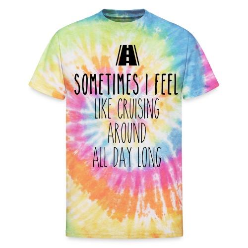 Sometimes I feel like I cruising around all day - Unisex Tie Dye T-Shirt
