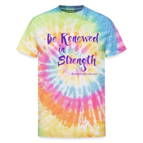 Be Renewed in Strength - Unisex Tie Dye T-Shirt