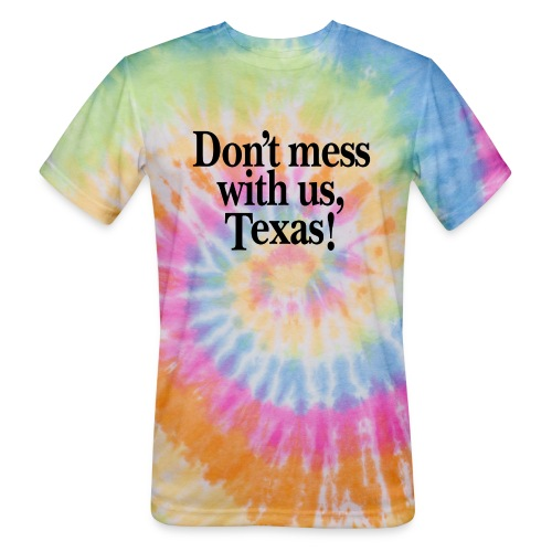 Don't mess with us, Texas - Unisex Tie Dye T-Shirt