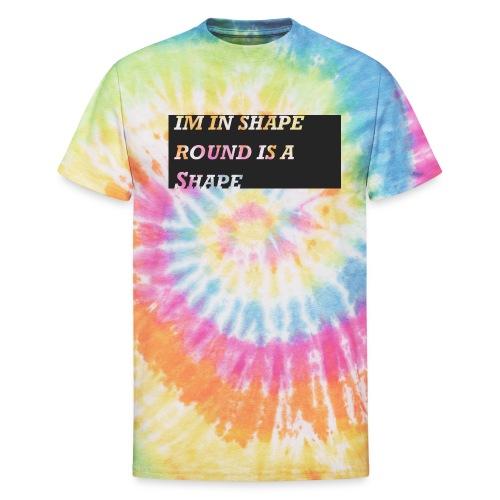 Im in Shape - Unisex Tie Dye T-Shirt