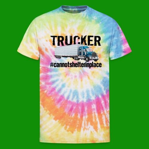 Trucker Shelter In Place - Unisex Tie Dye T-Shirt