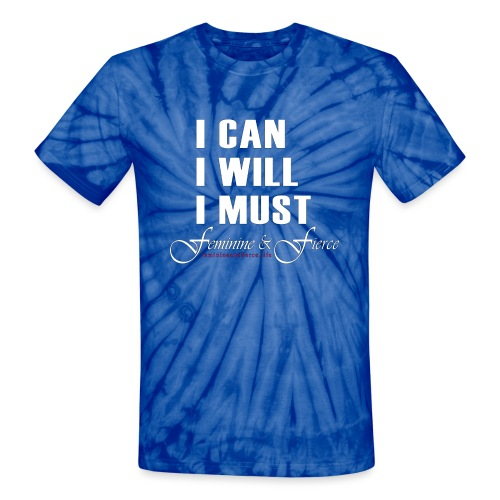 I can I will I must Feminine and Fierce - Unisex Tie Dye T-Shirt