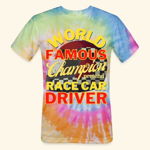 World Famous Champion pretend Race Car Driver - Unisex Tie Dye T-Shirt