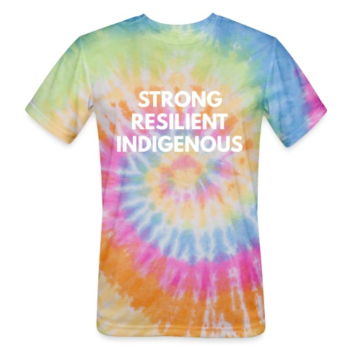 Strong Resilient Indigenous - Unisex Tie Dye T-Shirt